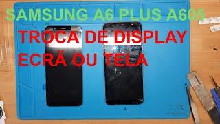 Como trocar ecrã Samsung Galaxy A6 Plus, trocar tela A6+, replace screen A605F, trocar display