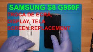 Trocar ecrã de Samsung Galaxy S8 G950F, trocar tela ou substituir o display, replace screen